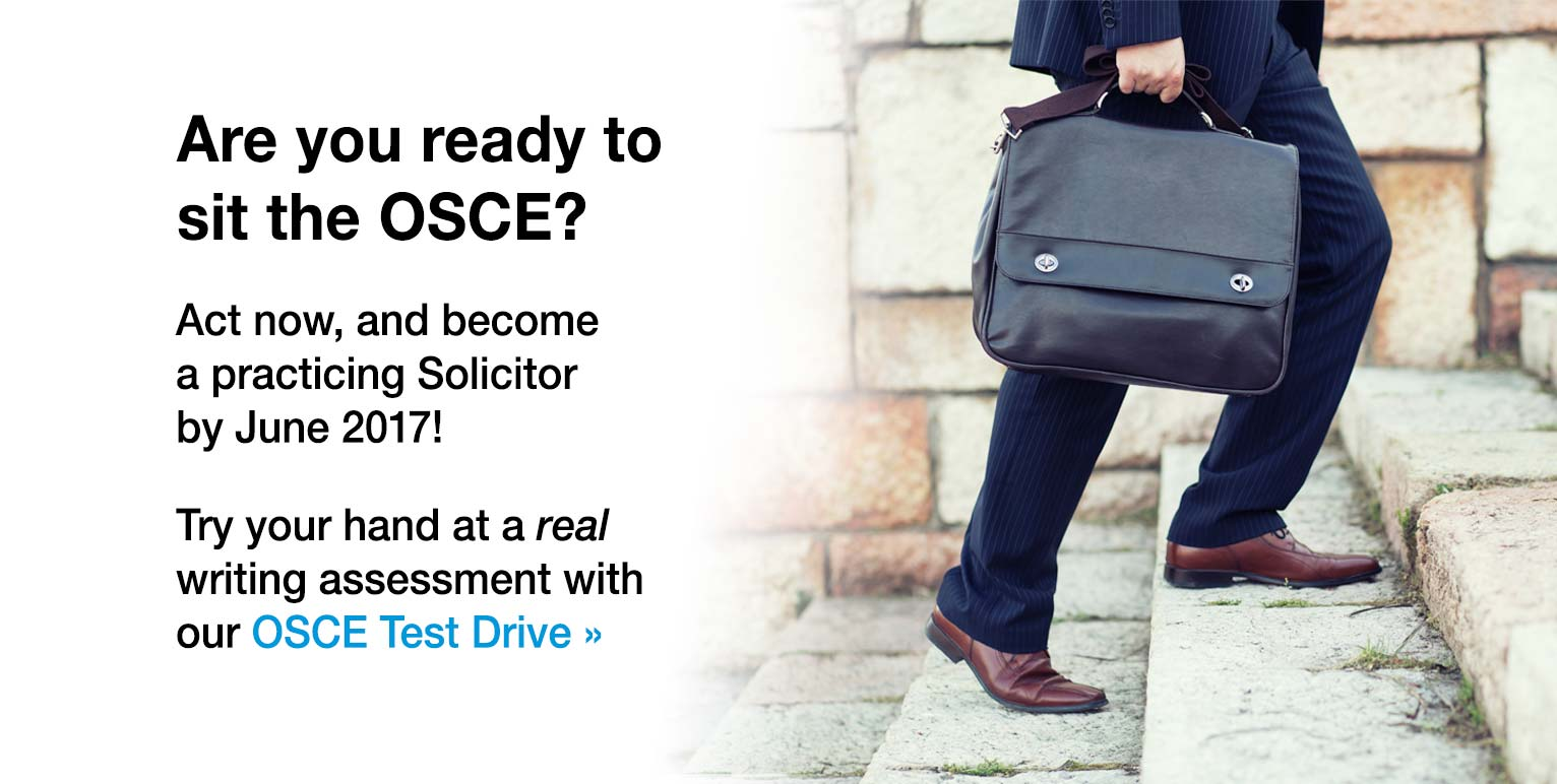 Are you ready to sit the OSCE? Close the deal and become a practicing solicitor by September 2016! Try your hand now at a real writing assessment with our OSCE Test Drive