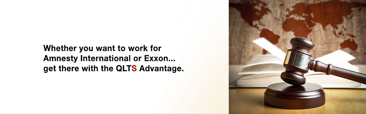 Whether you want to work for Amnesty International or Exxon... get there with the QLTS Advantage.